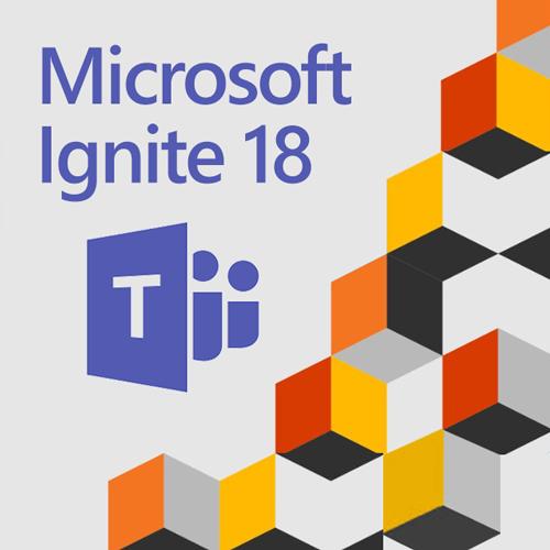 Microsoft Ignite 18 : Teams plus en forme que jamais !