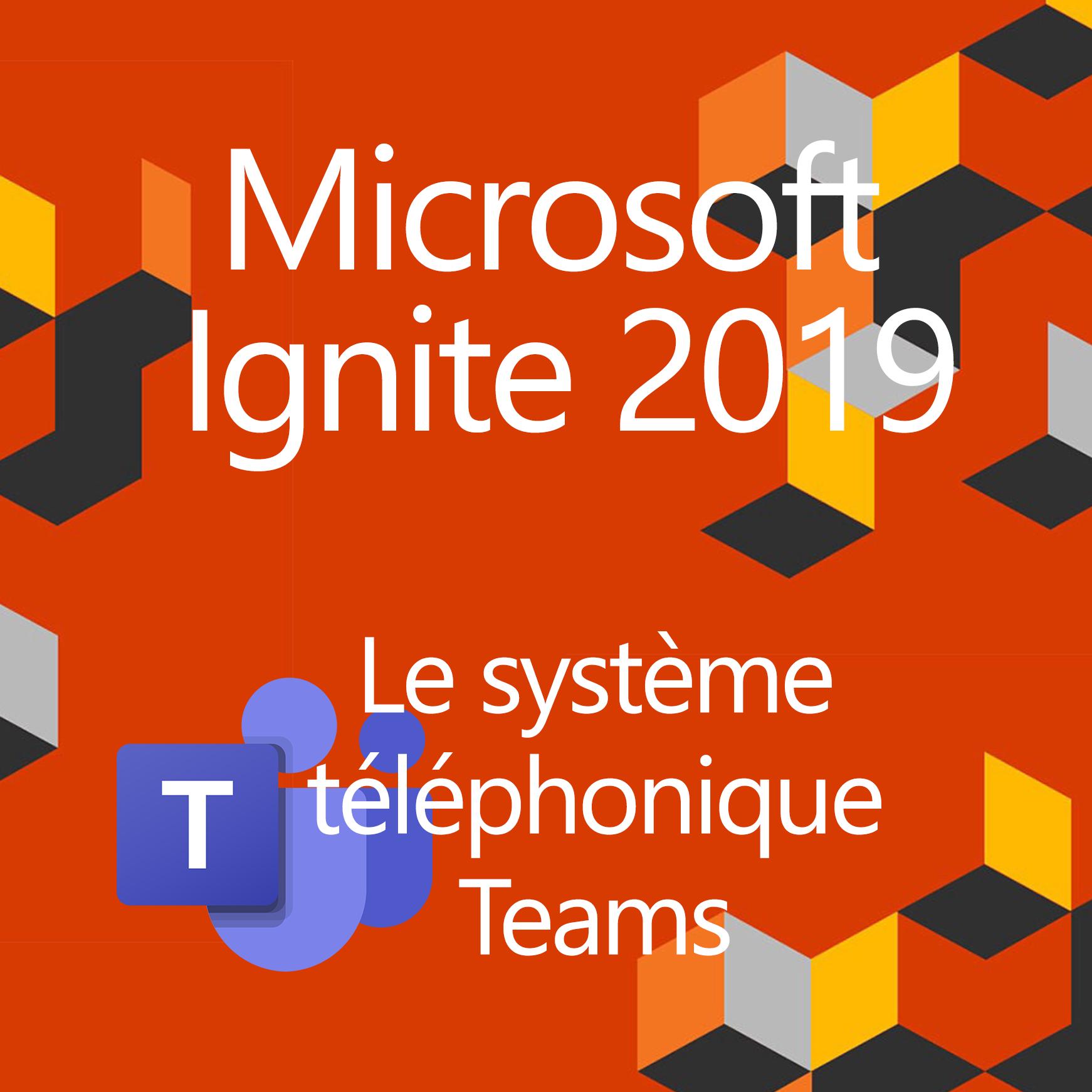 Les nouveautés téléphonie Teams Ignite 2019