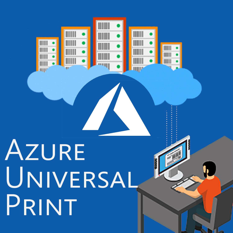 Microsoft Azure Universal Print, basculer vos serveurs d'impression dans le Cloud !